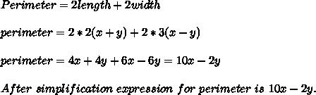Perimeter=2length+2width\\\\perimeter=2*2(x+y)+2*3(x-y)\\\\perimeter=4x+4y+6x-6y=10x-2y\\\\After\ simplification\ expression\ for\ perimeter\ is\ 10x-2y.