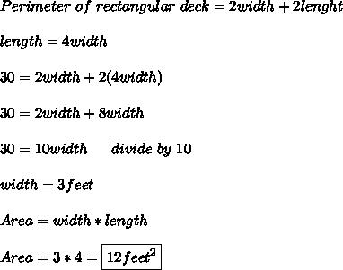 Perimeter\ of\ rectangular\ deck=2width+2lenght\\length=4width\\30=2width+2(4width)\\30=2width+8width\\30=10width\ \ \ \ |divide\ by\ 10\\width=3feet\\Area=width*length\\Area=3*4=\boxed{12feet^2}