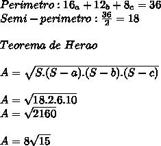 Perimetro: 16_a+12_b+8_c=36\\Semi-perimetro: \frac{36}{2}=18\\\\Teorema\ de\ Herao\\\\A=\sqrt{S.(S-a).(S-b).(S-c)}\\\\A=\sqrt{18.2.6.10}\\A=\sqrt{2160}\\\\A=8\sqrt{15}