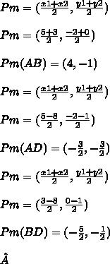 Pm = (\frac{x1 + x2}{2} ,\frac{y1 + y2}{2})\\\\Pm = (\frac{5 + 3}{2} ,\frac{-2 + 0}{2})\\\\Pm(AB) = (4 ,-1)\\\\Pm = (\frac{x1 + x2}{2} ,\frac{y1 + y2}{2})\\\\Pm = (\frac{5 -8}{2} ,\frac{-2-1}{2})\\\\Pm(AD) = (-\frac{3}{2} ,-\frac{3}{2})\\\\Pm = (\frac{x1 + x2}{2} ,\frac{y1 + y2}{2})\\\\Pm = (\frac{3-8}{2} ,\frac{0 -1}{2})\\\\Pm(BD) = (-\frac{5}{2} ,-\frac{1}{2})\\\\
