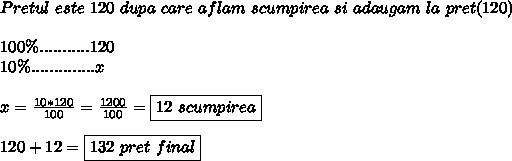 Pretul \ este \ 120 \ dupa \ care \ aflam \ scumpirea \ si \ adaugam \ la \ pret(120) \\  \\ 100\%...........120 \\ 10\%..............x \\  \\ x= \frac{10*120}{100}= \frac{1200}{100}=\boxed{12\ scumpirea}  \\  \\ 120+12=\boxed{132\ pret\ final}