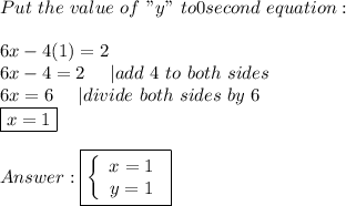 """Put\ the\ value\ of\ """"y""""\ to \the\ second\ equation:\\\\6x-4(1)=2\\6x-4=2\ \ \ \  