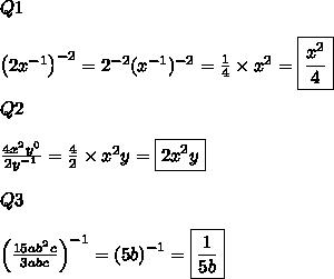 Q1\\\\\left(2x^{-1}\right)^{-2}=2^{-2}(x^{-1})^{-2}=\frac{1}{4}\times x^2=\boxed{\frac{x^2}{4}}\\\\Q2\\\\\frac{4x^2y^0}{2y^{-1}}=\frac{4}{2}\times x^2y=\boxed{2x^2y}\\\\Q3\\\\\left(\frac{15ab^2c}{3abc}\right)^{-1}=\left(5b\right)^{-1}=\boxed{\frac{1}{5b}}