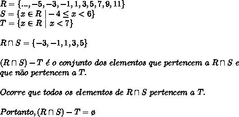 R=\{...,-5,-3,-1,1,3,5,7,9,11\}\S=\{x \in R\ |-4 \leq x < 6\}\T=\{x \in R\ |\ x < 7\}\\R \cap S=\{-3,-1,1,3,5\}\\(R \cap S)-T\ \'e\ o\ conjunto\ dos\ elementos\ que\ pertencem\ a\ R \cap S\ e\que\ n\~ao\ pertencem\ a\ T.\\Ocorre\ que\ todos\ os\ elementos\ de\ R \cap S\ pertencem\ a\ T.\\Portanto, (R \cap S)-T=\o