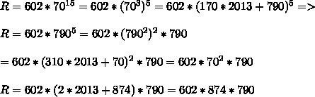 R=602*70^{15}=602*(70^3)^5=602*(170*2013+790)^5=>\\\\R=602*790^5=602*(790^2)^2*790\\\\=602*(310*2013+70)^2*790=602*70^2*790\\\\R=602*(2*2013+874)*790=602*874*790\\