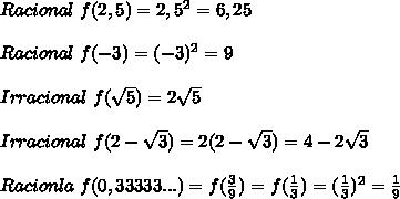 Racional\ f(2,5)=2,5^2=6,25\newline\newline Racional\ f(-3)=(-3)^2=9\newline\newline Irracional\ f( \sqrt{5})=2\sqrt{5}\newline\newline Irracional\ f(2-\sqrt{3})=2(2-\sqrt{3})=4-2\sqrt{3}\newline\newline Racionla\ f( 0,33333...)=f(\frac{3}{9})=f(\frac{1}{3})=(\frac{1}{3})^2=\frac{1}{9}