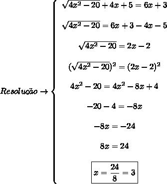 Resolu\c{c}\~ao\to   \left\{\begin{array}{ccc} \sqrt{4x^2-20}+4x+5 = 6x+3 \\\\ \sqrt{4x^2-20} = 6x+3-4x-5\\\\ \sqrt{4x^2-20} = 2x-2\\\\ (\sqrt{4x^2-20})^2 = (2x-2)^2\\\\4x^2-20 = 4x^2-8x+  4\\\\-20-4 = -8x\\\\-8x = -24\\\\8x = 24\\\\\boxed{x =  \frac{24}{8} = 3} \end{array}\right