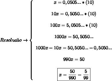 Resolu\c{c}\~ao\to   \left\{\begin{array}{ccc}x = 0,0505...*(10)\\\\10x = 0,5050...*(10)\\\\100x = 5,0505...*(10)\\\\1000x = 50,5050...\\\\1000x-10x =50,5050...-0,5050... \\\\990x = 50\\\\\boxed{x =  \frac{50}{990} =  \frac{5}{99}  }  \end{array}\right