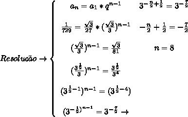 Resolu\c{c}\~ao \to   \left\{\begin{array}{ccc}a_n = a_1*q^{n-1}&3^{- \frac{n}{2}+ \frac{1}{2} } = 3^{- \frac{7}{2} }\\\\ \frac{1}{729} =  \frac{ \sqrt{3} }{27}*( \frac{ \sqrt{3} }{3} )^{n-1}&- \frac{n}{2}+ \frac{1}{2} = - \frac{7}{2}     \\\\( \frac{ \sqrt{3} }{3} )^{n-1} =  \frac{ \sqrt{3} }{81}&n=8\\\\ ( \frac{ 3^{ \frac{1}{2} } }{3} )^{n-1} =  \frac{ 3^{ \frac{1}{2} } }{3^4}\\\\(3^{ \frac{1}{2}-1 })^{n-1} = (3^{ \frac{1}{2}-4 })\\\\(3^{- \frac{1}{2})^{n-1} } = 3^{- \frac{7}{2} }\to \end{array}\right