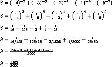 S=(-4)^{-2}+(-5)^{-3}+(-2)^{-1}+(-1)^{-4}+(-5^{-2})\\\\S=\left(\frac{1}{-4} \right)^2+\left(\frac{1}{-5} \right)^3+\left(\frac{1}{-2} \right)^1+\left(\frac{1}{-1} \right)^4+\left(\frac{1}{-5} \right)^2\\\\S=\frac{1}{16}-\frac{1}{125}-\frac{1}{2}+\frac{1}{1}+\frac{1}{25}\\\\S=\frac{1}{16/125}-\frac{1}{125/16}-\frac{1}{2/1000}+\frac{1}{1/2000}+\frac{1}{25/80}\\\\S=\frac{125-16-1000+2000+80}{2000}\\\\S=\frac{1189}{2000}