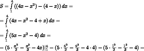 S= \int\limits^4_1 {((4x- x^{2})-(4-x))} \, dx= \\  \\  =\int\limits^4_1 {(4x- x^{2}-4+x)} \, dx= \\  \\ = \int\limits^4_1 {(5x- x^{2}-4)} \, dx= \\  \\ =( 5\cdot \frac{ x^{2} }{2} - \frac{x^3}{3}-4x)| ^4_1= ( 5\cdot \frac{ 4^{2} }{2} - \frac{4^3}{3}-4\cdot 4)-( 5\cdot \frac{ 1^{2} }{2} - \frac{1^3}{3}-4)=