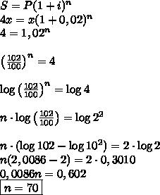 S = P(1 + i)^n \\ 4x = x(1 + 0,02)^n \\ 4 = 1,02^n \\\\ \left ( \frac{102}{100} \right )^n = 4 \\\\ \log \left ( \frac{102}{100} \right )^n = \log 4 \\\\ n \cdot \log \left ( \frac{102}{100} \right ) = \log 2^2 \\\\ n \cdot (\log 102 - \log 10^2) = 2 \cdot \log 2 \\ n(2,0086 - 2) = 2 \cdot 0,3010 \\ 0,0086n = 0,602 \\ \boxed{n = 70}