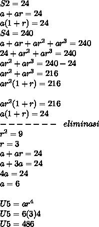 S2=24 \\ a+ar=24 \\ a(1+r)=24 \\ S4=240 \\ a+ar+ar^2+ar^3=240 \\ 24+ar^2+ar^3=240 \\ ar^2+ar^3=240-24 \\ ar^2+ar^3=216 \\  ar^2(1+r)=216\\  \\ ar^2(1+r)=216 \\ a(1+r)=24 \\ -------~~eliminasi \\ r^2=9 \\ r=3 \\ a+ar=24 \\ a+3a=24 \\ 4a=24 \\ a=6 \\  \\ U5=ar^4 \\ U5=6(3)4 \\ U5=486