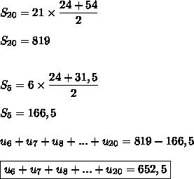 S_{20}=21\times\dfrac{24+54}{2}\\\\S_{20}=819\\\\\\S_{5}=6\times\dfrac{24+31,5}{2}\\\\S_{5}=166,5\\\\u_6+u_7+u_8+...+u_{20}=819-166,5\\\\\boxed{u_6+u_7+u_8+...+u_{20}=652,5}