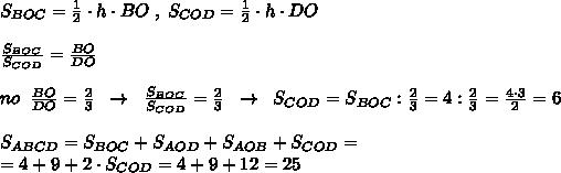 S_{BOC}=\frac{1}{2}\cdot h\cdot BO\; ,\; S_{COD}=\frac{1}{2}\cdot h\cdot DO\\\\\frac{S_{BOC}}{S_{COD}}=\frac{BO}{DO}\\\\no\; \; \frac{BO}{DO}=\frac{2}{3}\; \; \to \; \; \frac{S_{BOC}}{S_{COD}}=\frac{2}{3}\; \; \to \; \; S_{COD}=S_{BOC}:\frac{2}{3}=4:\frac{2}{3}=\frac{4\cdot 3}{2}=6\\\\S_{ABCD}=S_{BOC}+S_{AOD}+S_{AOB}+S_{COD}=\\=4+9+2\cdot S_{COD}=4+9+12=25