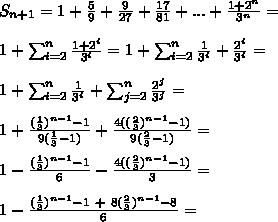 S_{n+1} = 1+\frac{5}{9}+\frac{9}{27}+\frac{17}{81}+...+\frac{1+2^n}{3^n} =\\\\ 1 + \sum^{n}_{i=2}\frac{1+2^i}{3^i} = 1 + \sum^{n}_{i=2}\frac{1}{3^i}+\frac{2^i}{3^i} =\\\\1 + \sum^{n}_{i=2}\frac{1}{3^i}+\sum^{n}_{j=2}\frac{2^j}{3^j}=\\\\ 1 + \frac{(\frac{1}{3})^{n-1}-1}{9(\frac{1}{3}-1)} + \frac{4((\frac{2}{3})^{n-1}-1)}{9(\frac{2}{3}-1)} =\\\\ 1 - \frac{(\frac{1}{3})^{n-1}-1}{6} - \frac{4((\frac{2}{3})^{n-1}-1)}{3} =\\\\1 - \frac{(\frac{1}{3})^{n-1}-1 \ + \ 8(\frac{2}{3})^{n-1}-8}{6} =