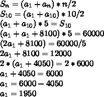 S_{n}=(a_{1}+a_{n})*n/2\\S_{10}=(a_{1}+a_{10})*10/2\\(a_{1}+a_{10})*5=S_{10}\\(a_{1}+a_{1}+8100)*5=60000\\(2a_{1}+8100)=60000/5\\2a_{1}+8100=12000\\2*(a_{1}+4050)=2*6000\\a_{1}+4050=6000\\a_{1}=6000-4050\\a_{1}=1950