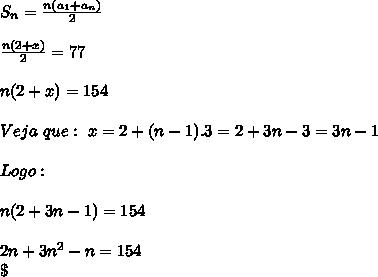 S_n=\frac{n(a_1+a_n)}{2}\\\\\frac{n(2+x)}{2}=77\\\\n(2+x)=154\\\\Veja \ que: \ x=2+(n-1).3=2+3n-3=3n-1\\\\Logo:\\\\n(2+3n-1)=154\\\\2n+3n^2-n=154\\\