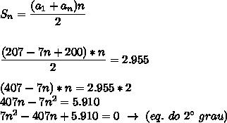 S_n= \dfrac{(a_1+a_n)n}{2}\\\\\\ \dfrac{(207-7n+200)*n}{2}=2.955\\\\(407-7n)*n=2.955*2\\407n-7n^2=5.910\\7n^2-407n+5.910=0~\to~(eq.~do~2\°~grau)