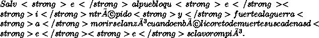 Salv<strong>e</strong> al pueblo qu<strong>e</strong> <strong>i</strong>ntrépido <strong>y</strong> fuertea la guerra <strong>a</strong> morir se lanzócuando en bélico reto de muertesus cadenas d<strong>e</strong> <strong>e</strong>sclavo rompió.