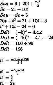 Sau=3+20t+ \frac{2t^2}{2} \\ Sc=21+10t \\ Sau=Sc+3 \\ 20t+t^2=21+10t+3 \\ t^2 +10t - 24=0 \\ Delt=(-b)^2-4.a.c \\ Delt=(-10)^2-4.1.-24 \\Delt= 100+96 \\ Delt=196 \\ \\ t1= \frac{-10+ \sqrt{196}}{2.1}  \\  \\ t1= \frac{-10+14}{2}  \\ t1= \frac{4}{2}  \\ t1=2s