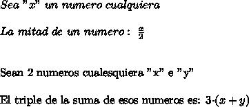 """Sea\ """"x""""\ un\ numero\ cualquiera\\ \\La\ mitad\ de\ un\ numero:\  \frac{x}{2}\\ \\  Sean 2 numeros cualesquiera\ """"x""""\ e\ """"y""""\\ \\El triple de la suma de esos numeros es: 3\cdot(x+y)"""