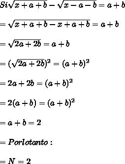 Si   \sqrt{x+a+b} -  \sqrt{x-a-b}  = a+b  \\  \\ =  \sqrt{x+a+b-x+a+b} = a+b  \\  \\ =  \sqrt{2a+2b}=a+b  \\  \\ =    (\sqrt{2a+2b})^{2} =(a+b)^{2} \\  \\ = 2a + 2b = (a+b)^{2}  \\  \\ = 2(a+b)=(a+b)^{2}  \\  \\ =a+b = 2 \\  \\ =Por lo tanto: \\  \\ = N=2