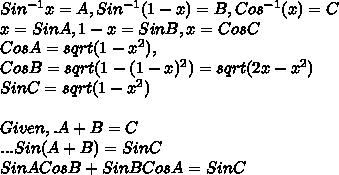 Sin^{-1}x=A, Sin^{-1}(1-x)=B, Cos^{-1}(x)=C\\x=SinA, 1-x=SinB, x=CosC\\CosA=sqrt{(1-x^2)},\\ CosB=sqrt{(1-(1-x)^2)}=sqrt{(2x-x^2)}\\SinC=sqrt{(1-x^2)}\\\\Given,. A+B=C\\...Sin(A+B)=SinC\\SinACosB+SinBCosA=SinC\\