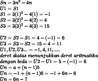 Sn=3n^2-4n \\ U1=S1 \\ S1=3(1)^2-4(1)=-1 \\ S2=3(2)^2-4(2)=4 \\ S3=3(3)^2-4(3)=15 \\  \\ U2=S2-S1=4-(-1)=6 \\ U3=S3-S2=15-4=11 \\ U1,U2,U3...=-1,4,11,.... \\  deret~diatas~menunjukkan~deret~aritmatika \\ dengan~beda=U2-U1=5-(-1)=6 \\ Un=a+(n-1)b \\ Un=-1+(n-1)6=-1+6n-6 \\ Un=6n-7