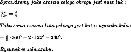 Sprawdzamy\ jaka\ czescia\ calego\ okregu\ jest\ nasz\ luk:\\\\\frac{8\pi}{12\pi}=\frac{2}{3}\\\\Taka\ sama\ czescia\ kata\ pelnego\ jest\ kat\ \alpha\ wycinka\ kola:\\\\\alpah=\frac{2}{3}\cdot360^o=2\cdot120^o=240^o.\\\\Rysunek\ w\ zalaczniku.