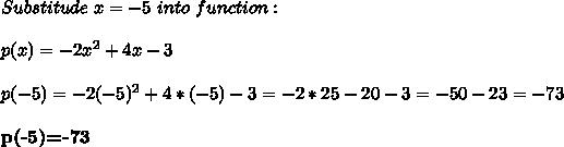 Substitude\ x=-5\ into\ function:\\\\p(x)=-2x^2+4x-3\\\\p(-5)=-2(-5)^2+4*(-5)-3=-2*25-20-3=-50-23=-73\\\\ \textbf{p(-5)=-73}