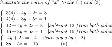 "Subtitute\ the\ value\ of\ ""x""\ to\ the\ (1)\ and\ (3)\\\\ \left\{\begin{array}{ccc}3(4)+4y+2z=8\\4(4)+8y+5z=1\end{array}\right\\\left\{\begin{array}{ccc}12+4y+2z=8&