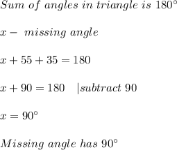 Sum\ of\ angles\ in\ triangle\ is\ 180^{\circ}\\x-\ missing\ angle\\x+55+35=180\\x+90=180\ \ \ | subtract\ 90\\x=90^{\circ}\\Missing\ angle\ has\ 90^{\circ}