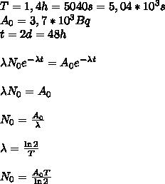 T=1,4h=5040s=5,04*10^3s\\ A_0=3,7*10^3 Bq\\ t=2d=48h\\\\ \lambda N_0e^{-\lambda t}=A_0e^{-\lambda t}\\\\ \lambda N_0=A_0\\\\ N_0=\frac{A_0}{\lambda}\\\\ \lambda=\frac{\ln 2}{T}\\\\ N_0=\frac{A_0T}{\ln 2}\\\\