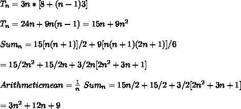 T_n = 3n * [ 8 + (n-1) 3] \\ \\ T_n = 24 n + 9 n(n-1) = 15 n + 9 n^2 \\ \\ Sum_n = 15 [ n (n+1) ]/2 + 9 [ n (n+1)(2n+1) ] / 6 \\ \\ = 15/2 n^2 + 15/2 n + 3/2 n [ 2n^2 + 3n + 1 ] \\ \\ Arithmetic mean = \frac{1}{n}\ Sum_n = 15 n/2 + 15/2 + 3/2 [ 2n^2 + 3n+1] \\ \\ = 3 n^2 + 12 n + 9 \\