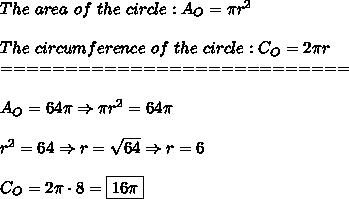 The\ area\ of\ the\ circle:A_O=\pi r^2\\\\The\ circumference\ of\ the\ circle:C_O=2\pi r\\===========================\\\\A_O=64\pi\Rightarrow\pi r^2=64\pi\\\\r^2=64\Rightarrow r=\sqrt{64}\Rightarrow r=6\\\\C_O=2\pi\cdot8=\boxed{16\pi}