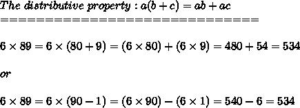 The\ distributive\ property:a(b+c)=ab+ac\\=============================\\\\6\times89=6\times(80+9)=(6\times80)+(6\times9)=480+54=534\\\\or\\\\6\times89=6\times(90-1)=(6\times90)-(6\times1)=540-6=534