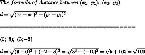 The\ formula\ of\ distance\ between\ (x_1;\ y_1);\ (x_2;\ y_2)\\\\d=\sqrt{(x_2-x_1)^2+(y_2-y_1)^2}\\\\==================================\\\\(0;\ 8);\ (3;-2)\\\\d=\sqrt{(3-0)^2+(-2-8)^2}=\sqrt{3^2+(-10)^2}=\sqrt{9+100}=\sqrt{109}