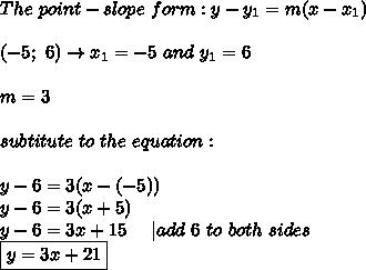 The\ point-slope\ form:y-y_1=m(x-x_1)\\(-5;\ 6)\to x_1=-5\ and\ y_1=6\\m=3\\subtitute\ to\ the\ equation:\\y-6=3(x-(-5))\y-6=3(x+5)\y-6=3x+15\ \ \ \ |add\ 6\ to\ both\ sides\\boxed{y=3x+21}