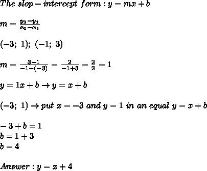 The\ slop-intercept\ form:y=mx+b\\\\m=\frac{y_2-y_1}{x_2-x_1}\\\\(-3;\ 1);\ (-1;\ 3)\\\\m=\frac{3-1}{-1-(-3)}=\frac{2}{-1+3}=\frac{2}{2}=1\\\\y=1x+b\to y=x+b\\\\(-3;\ 1)\to put\ x=-3\ and\ y=1\ in\ an\ equal\ y=x+b\\\\-3+b=1\\b=1+3\\b=4\\\\Answer:y=x+4