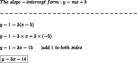 The\ slope-intercept\ form:y=mx+b\\-----------------------------\\y-1=3(x-5)\\y-1=3\times x+3\times(-5)\\y-1=3x-15\ \ \ \ \ |add\ 1\ to\ both\ sides\\\boxed{y=3x-14}