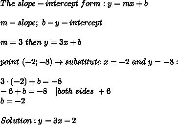 The\ slope-intercept\ form:y=mx+b\\\\m-slope;\ b-y-intercept\\\\m=3\ then\ y=3x+b\\\\point\ (-2;-8)\to substitute\ x=-2\ and\ y=-8:\\\\3\cdot(-2)+b=-8\\-6+b=-8\ \ \ |both\ sides\ +6\\b=-2\\\\Solution:y=3x-2