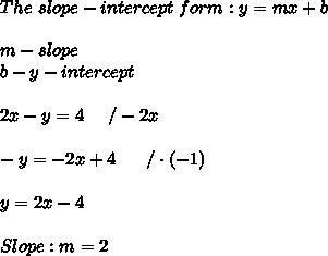 The\ slope-intercept\ form:y=mx+b\\\\m-slope\\b-y-intercept\\\\2x-y=4\ \  \ \ /-2x\\\\-y=-2x+4\ \ \ \ \ /\cdot(-1)\\\\y=2x-4\\\\Slope:m=2