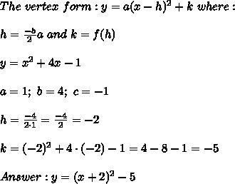 The\ vertex\ form:y=a(x-h)^2+k\ where:\\\\h=\frac{-b}{2}a\ and\ k=f(h)\\\\y=x^2+4x-1\\\\a=1;\ b=4;\ c=-1\\\\h=\frac{-4}{2\cdot1}=\frac{-4}{2}=-2\\\\k=(-2)^2+4\cdot(-2)-1=4-8-1=-5\\\\Answer:y=(x+2)^2-5