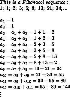 This\ is\ a\ Fibonacci\ sequence:\\1;\ 1;\ 2;\ 3;\ 5;\ 8;\ 13;\ 21;\ 34;...\\\\a_1=1\\a_2=1\\a_3=a_1+a_2=1+1=2\\a_4=a_2+a_3=1+2=3\\a_5=a_3+a_4=2+3=5\\a_6=a_4+a_5=3+5=8\\a_7=a_5+a_6=5+8=13\\a_8=a_6+a_7=8+13=21\\a_9=a_7+a_8=13+21=34\\a_{10}=a_8+a_9=21+34=55\\a_{11}=a_9+a_{10}=34+55=89\\a_{12}=a_{10}+a_{11}=55+89=144\\\vdots