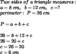 Two \ sides \ of \ a \ triangle \ measures : \\a= 8\ cm, \ \ b= 12\ cm , \ \ c=? \\ perimeter : \ P=26 \ cm \\\\P=a+b+c\\ \\26 =8+12+c \\26=20+c\\c=26-20\\c=6\ cm