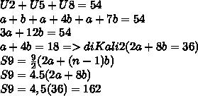 U2+U5+U8=54 \\ a+b+a+4b+a+7b = 54 \\ 3a+12b=54 \\ a+4b=18 => diKali2(2a+8b=36) \\ S9=  \frac{9}{2} (2a+(n-1)b) \\ S9=4.5 (2a+8b) \\ S9=4,5(36)=162