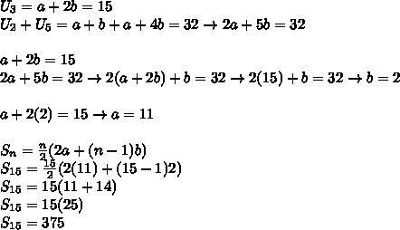 U_3=a+2b=15\\U_2+U_5=a+b+a+4b=32 \rightarrow 2a+5b=32\\\\a+2b=15\\2a+5b=32 \rightarrow 2(a+2b)+b=32 \rightarrow 2(15)+b=32 \rightarrow b=2\\\\a+2(2)=15 \rightarrow a=11\\\\S_{n}=\frac{n}{2}(2a+(n-1)b)\\S_{15}=\frac{15}{2}(2(11)+(15-1)2)\\S_{15}=15(11+14)\\S_{15}=15(25)\\S_{15}=375