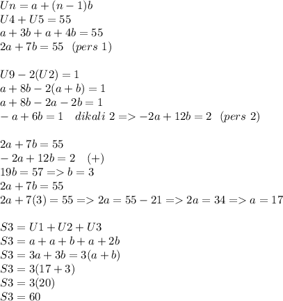 Un=a+(n-1)b \\ U4+U5=55 \\ a+3b+a+4b=55 \\ 2a+7b=55 ~~(pers~1)\\  \\ U9-2(U2)=1 \\ a+8b-2(a+b)=1 \\ a+8b-2a-2b=1 \\ -a+6b=1~~~dikali~2=>-2a+12b=2~~(pers~2) \\  \\ 2a+7b=55 \\ -2a+12b=2~~~(+) \\ 19b=57=>b=3 \\ 2a+7b=55 \\2a+7(3)=55=>2a=55-21=>2a=34=>a=17 \\  \\S3=U1+U2+U3 \\  S3=a + a+b +a+2b \\ S3=3a+3b=3(a+b) \\ S3=3(17+3) \\ S3=3(20) \\ S3=60