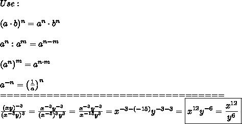 Use:\\\\(a\cdot b)^n=a^n\cdot b^n\\\\a^n:a^m=a^{n-m}\\\\\left(a^n\right)^m=a^{n\cdot m}\\\\a^{-n}=\left(\frac{1}{a}\right)^{n}\\==================================\\\frac{(xy)^{-3}}{(x^{-5}y)^3}=\frac{x^{-3}y^{-3}}{(x^{-5})^3y^3}=\frac{x^{-3}y^{-3}}{x^{-15}y^3}=x^{-3-(-15)}y^{-3-3}=\boxed{x^{12}y^{-6}=\frac{x^{12}}{y^6}}